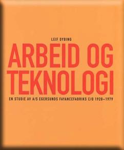 Forsiden av Arbeid og teknologi - en studie av Egersunds Fayancefabrik 1920-1979
